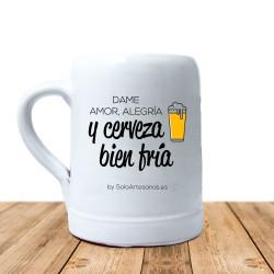 """Jarra """"Dame amor, alegría y cerveza bien fría"""""""