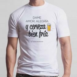"""Camiseta """"Dame amor, alegría y una cerveza bien fría"""""""
